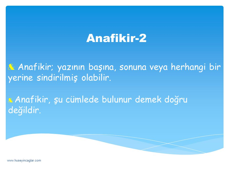 Anafikir-2 Anafikir; yazının başına, sonuna veya herhangi bir yerine sindirilmiş olabilir. Anafikir, şu cümlede bulunur demek doğru değildir.