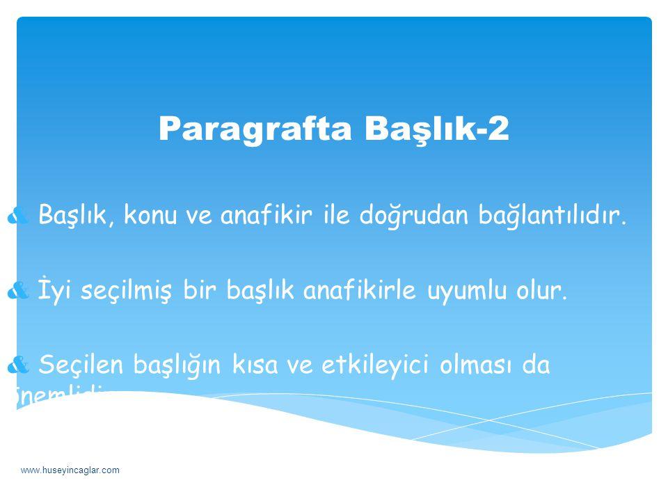 Paragrafta Başlık-2 Başlık, konu ve anafikir ile doğrudan bağlantılıdır. İyi seçilmiş bir başlık anafikirle uyumlu olur.