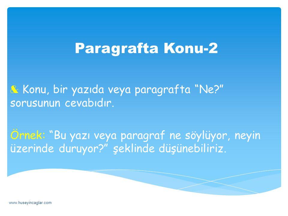 Paragrafta Konu-2 Konu, bir yazıda veya paragrafta Ne sorusunun cevabıdır.