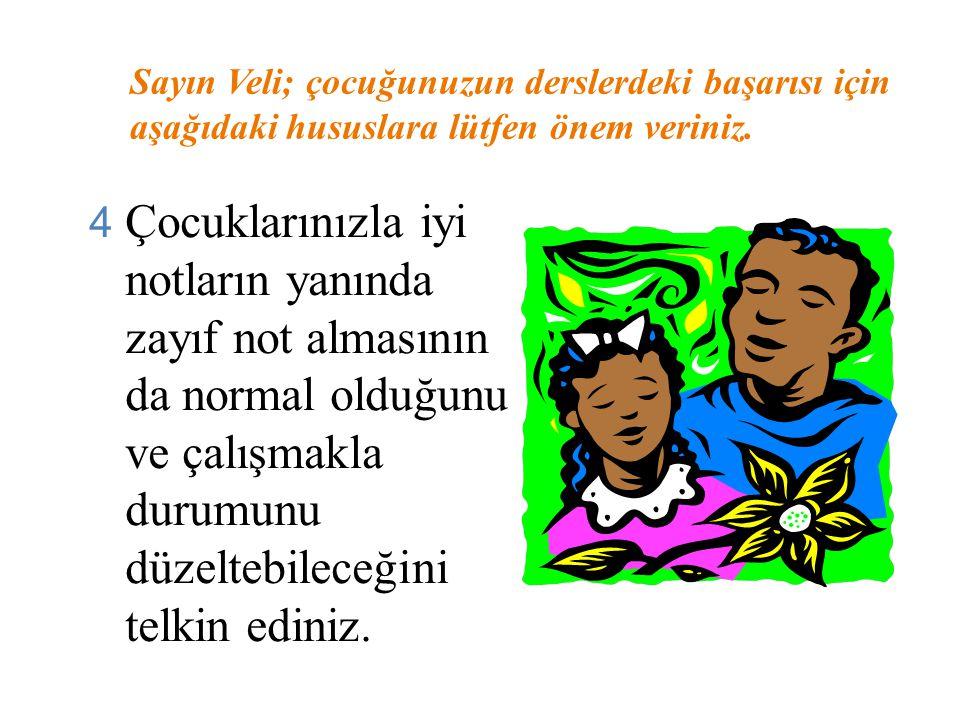 Sayın Veli; çocuğunuzun derslerdeki başarısı için aşağıdaki hususlara lütfen önem veriniz.