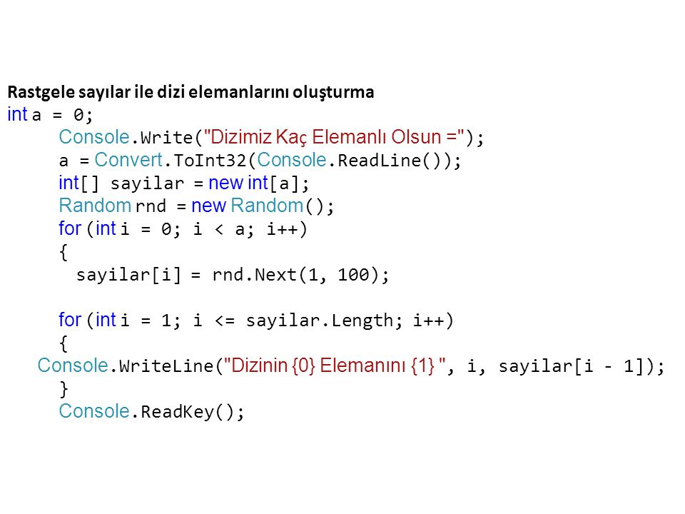 Rastgele sayılar ile dizi elemanlarını oluşturma int a = 0;