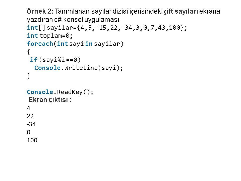 Örnek 2: Tanımlanan sayılar dizisi içerisindeki çift sayıları ekrana yazdıran c# konsol uygulaması