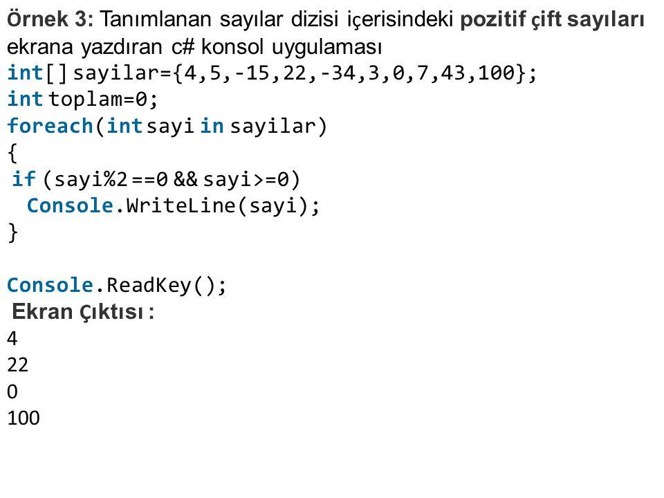 Örnek 3: Tanımlanan sayılar dizisi içerisindeki pozitif çift sayıları ekrana yazdıran c# konsol uygulaması