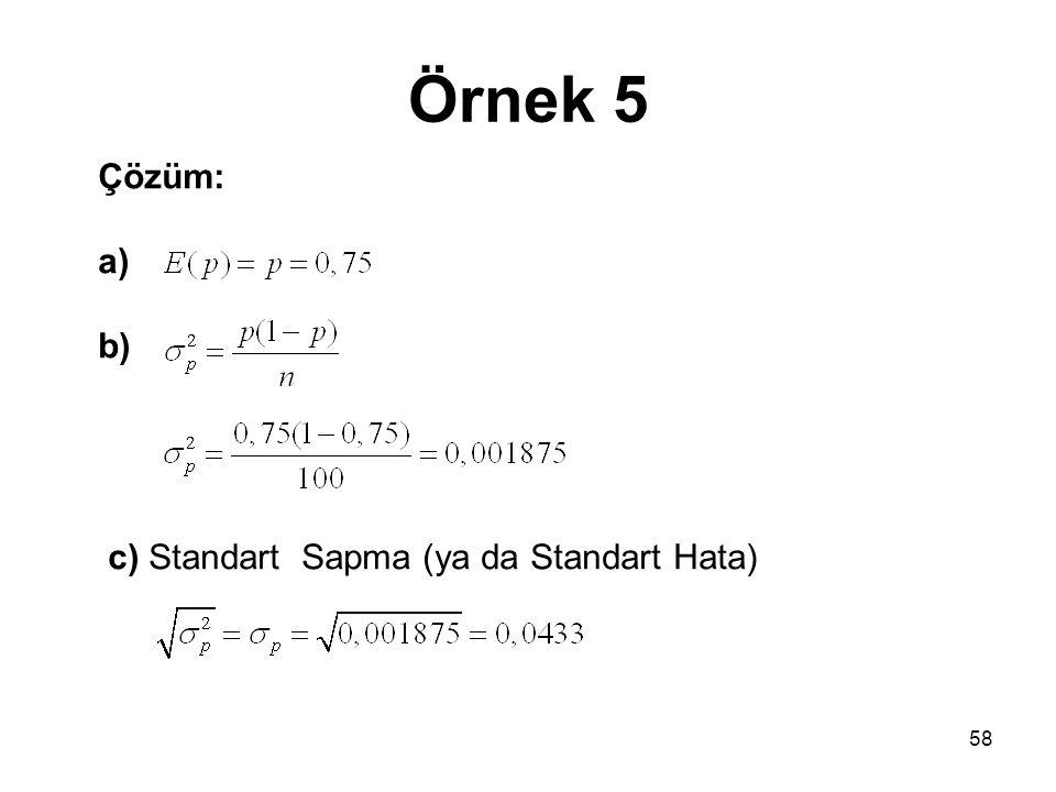 Örnek 5 Çözüm: a) b) c) Standart Sapma (ya da Standart Hata)
