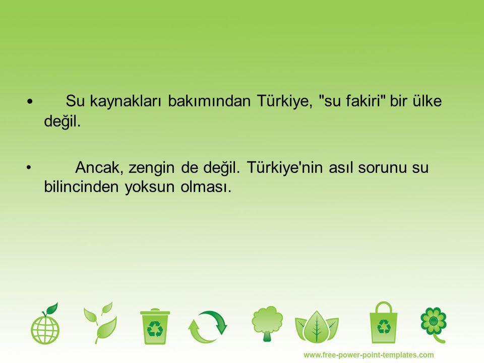 Su kaynakları bakımından Türkiye, su fakiri bir ülke değil.