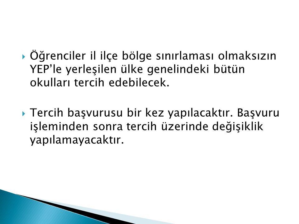 Öğrenciler il ilçe bölge sınırlaması olmaksızın YEP'le yerleşilen ülke genelindeki bütün okulları tercih edebilecek.