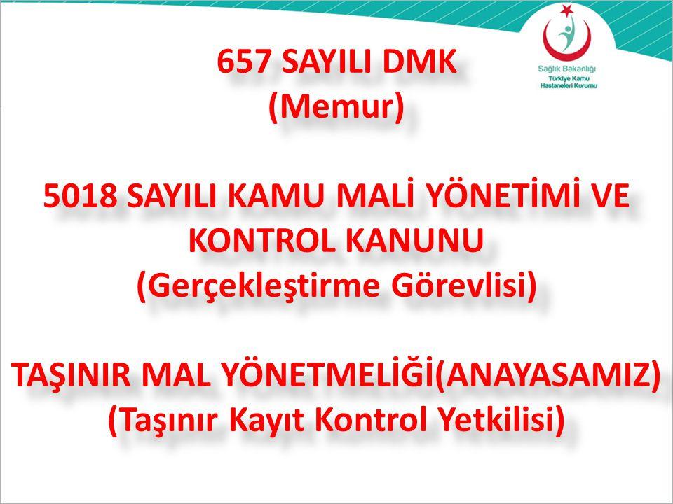 657 SAYILI DMK (Memur) 5018 SAYILI KAMU MALİ YÖNETİMİ VE KONTROL KANUNU (Gerçekleştirme Görevlisi) TAŞINIR MAL YÖNETMELİĞİ(ANAYASAMIZ) (Taşınır Kayıt Kontrol Yetkilisi)