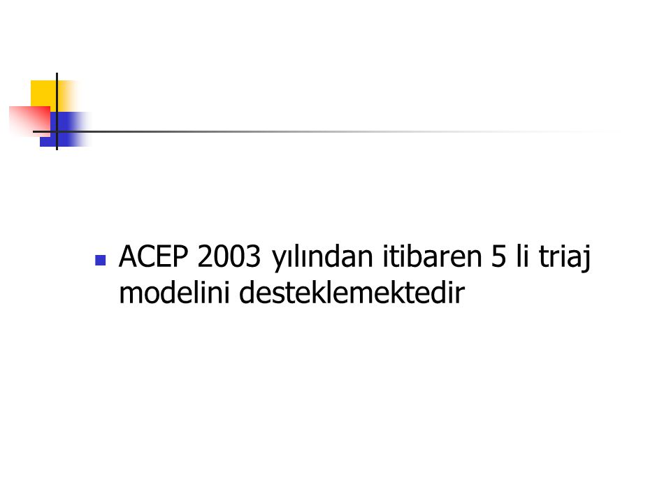 ACEP 2003 yılından itibaren 5 li triaj modelini desteklemektedir