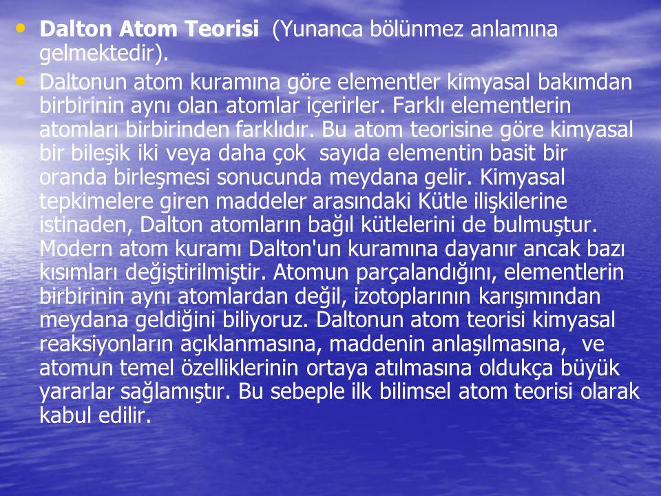 Dalton Atom Teorisi (Yunanca bölünmez anlamına gelmektedir).