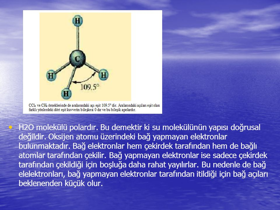 H2O molekülü polardır. Bu demektir ki su molekülünün yapısı doğrusal değildir.