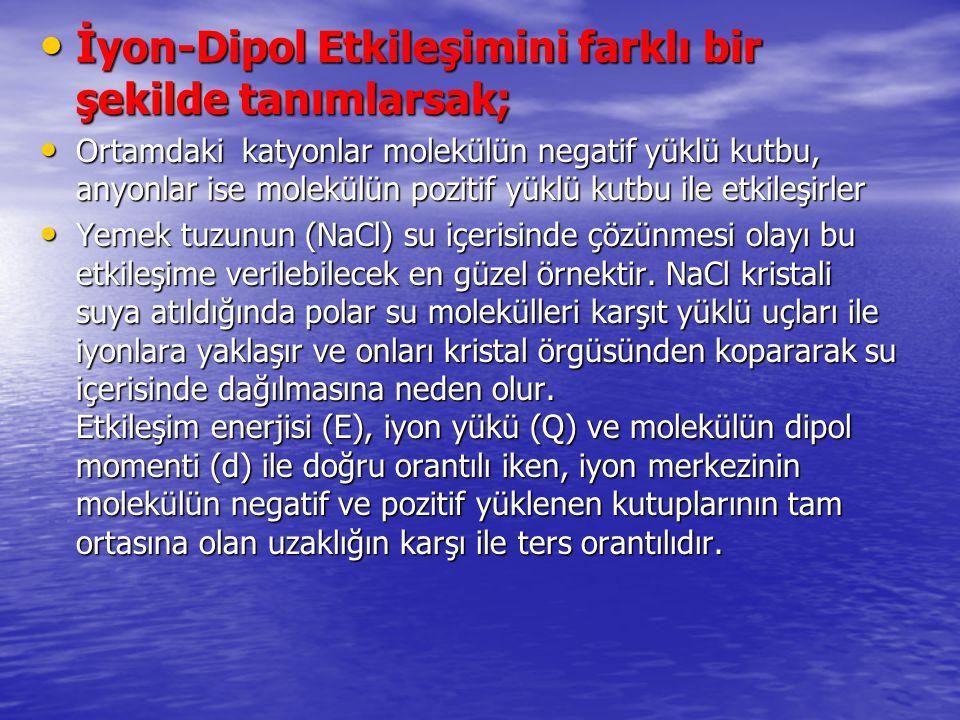 İyon-Dipol Etkileşimini farklı bir şekilde tanımlarsak;