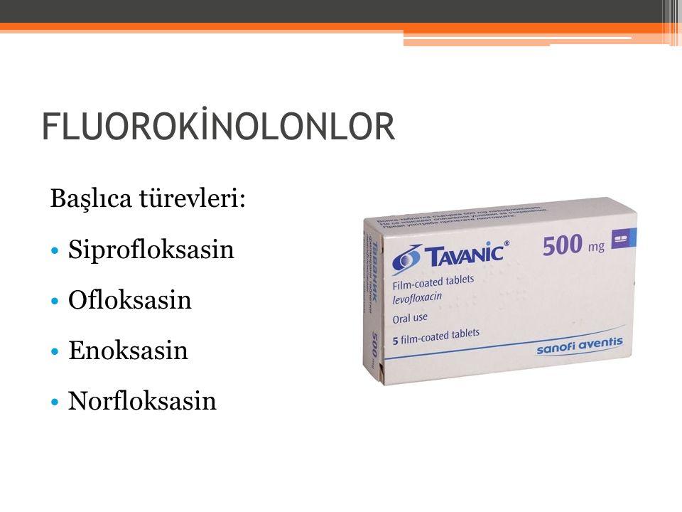 FLUOROKİNOLONLOR Başlıca türevleri: Siprofloksasin Ofloksasin