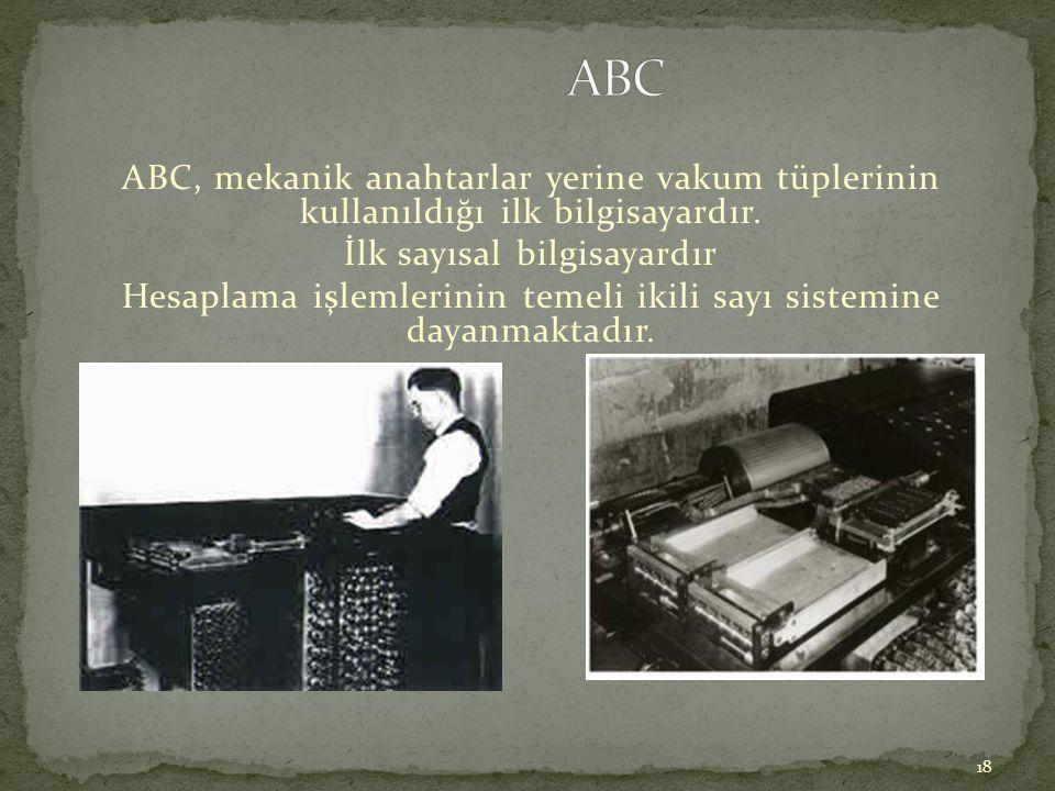 ABC ABC, mekanik anahtarlar yerine vakum tüplerinin kullanıldığı ilk bilgisayardır. İlk sayısal bilgisayardır.