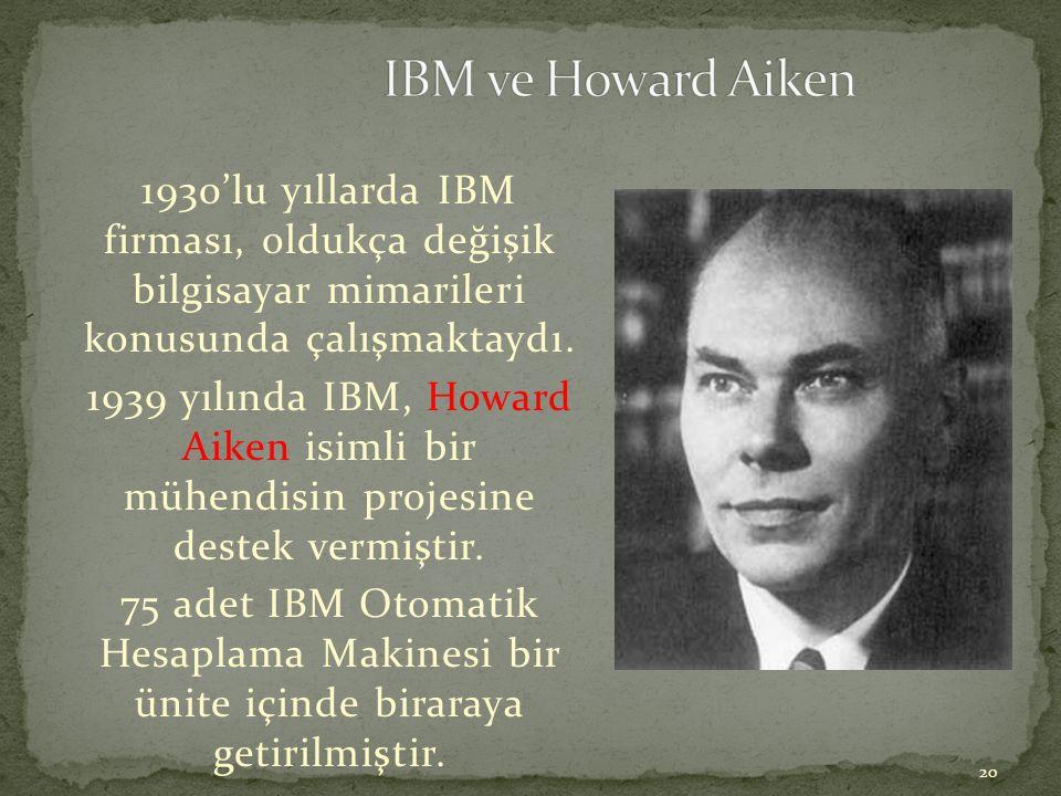 IBM ve Howard Aiken 1930'lu yıllarda IBM firması, oldukça değişik bilgisayar mimarileri konusunda çalışmaktaydı.