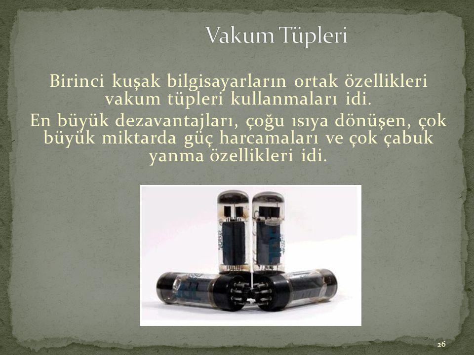 Vakum Tüpleri Birinci kuşak bilgisayarların ortak özellikleri vakum tüpleri kullanmaları idi.
