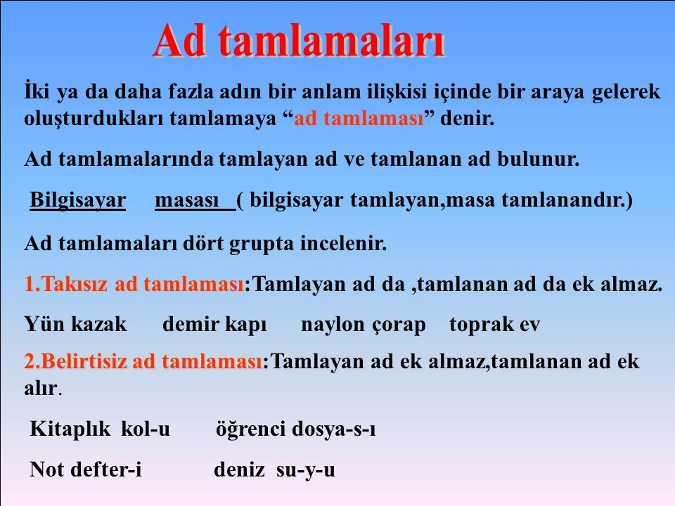 Ad tamlamaları İki ya da daha fazla adın bir anlam ilişkisi içinde bir araya gelerek oluşturdukları tamlamaya ad tamlaması denir.