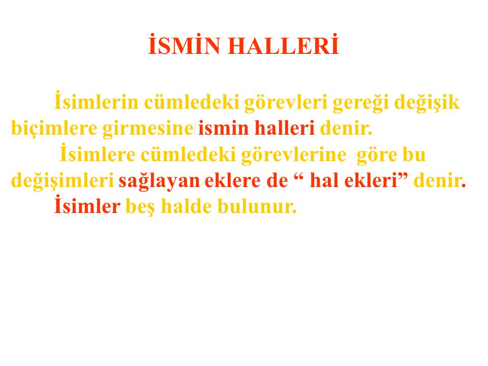 İSMİN HALLERİ İsimlerin cümledeki görevleri gereği değişik
