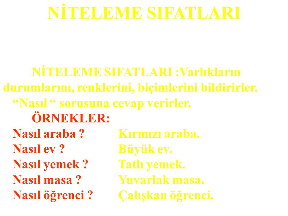 NİTELEME SIFATLARI NİTELEME SIFATLARI :Varlıkların durumlarını, renklerini, biçimlerini bildirirler.