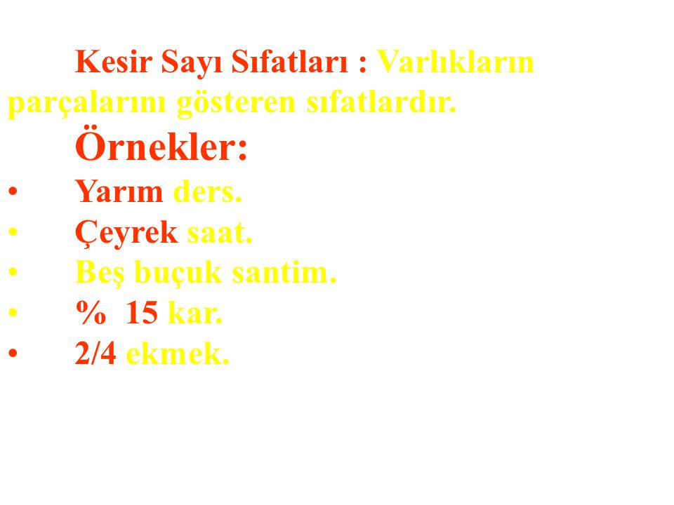 Örnekler: Yarım ders. Çeyrek saat. Beş buçuk santim. % 15 kar.