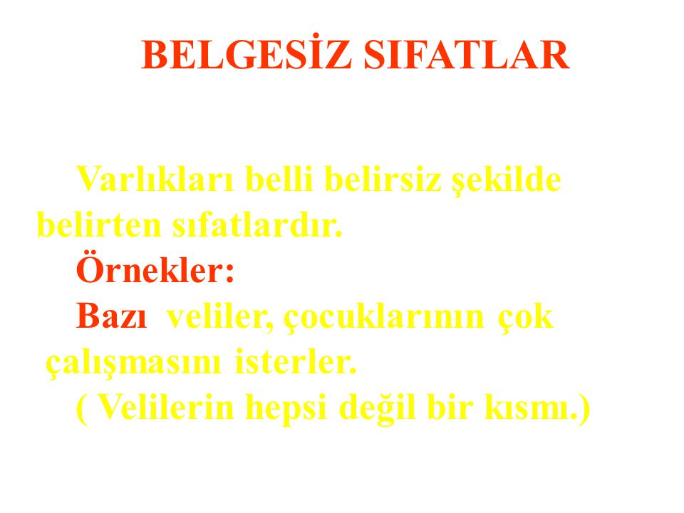 BELGESİZ SIFATLAR belirten sıfatlardır. Örnekler: