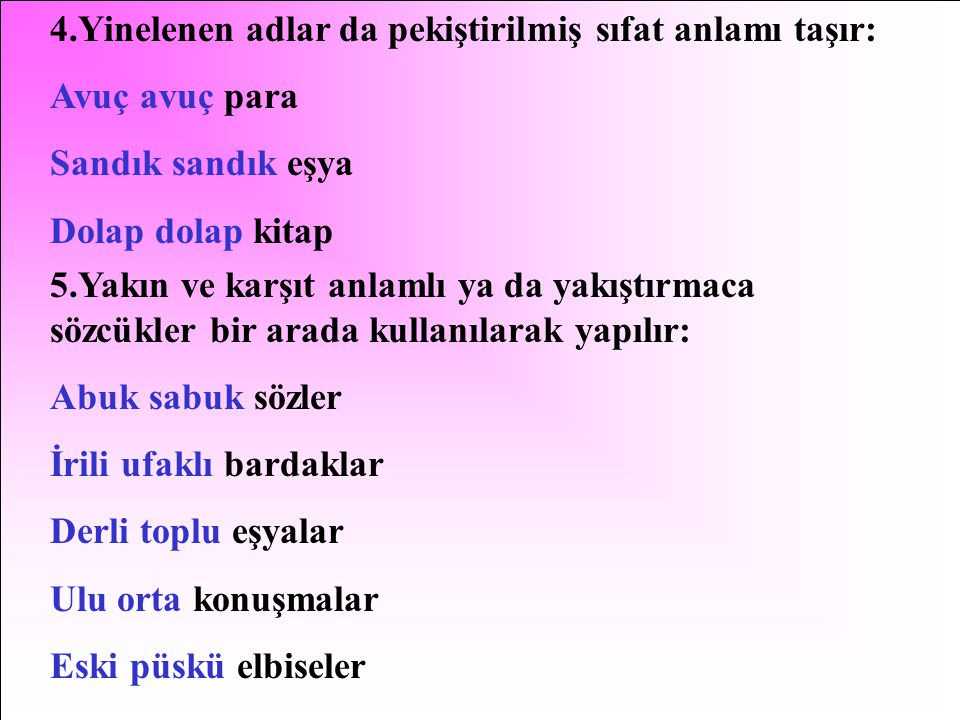 4.Yinelenen adlar da pekiştirilmiş sıfat anlamı taşır: