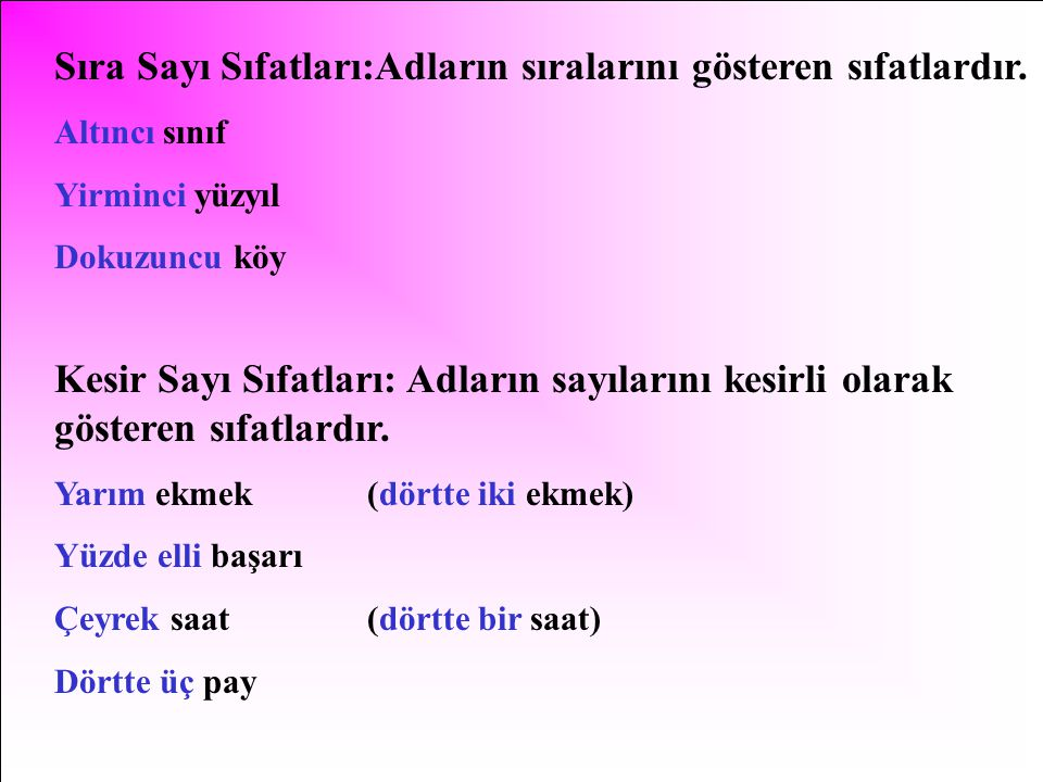 Sıra Sayı Sıfatları:Adların sıralarını gösteren sıfatlardır.