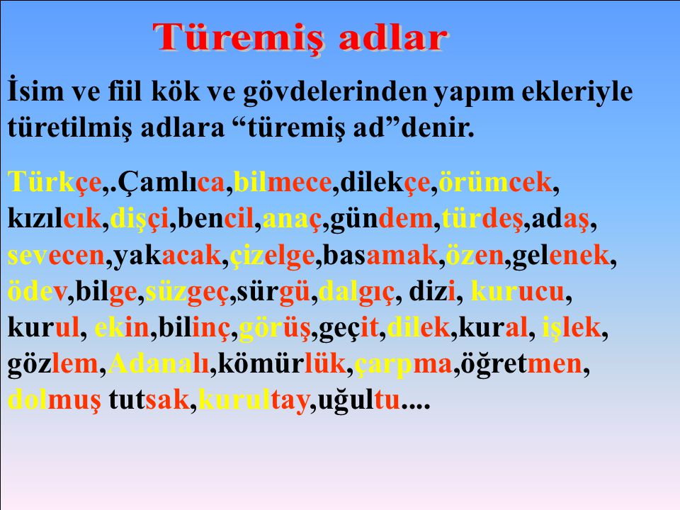 Türemiş adlar İsim ve fiil kök ve gövdelerinden yapım ekleriyle türetilmiş adlara türemiş ad denir.