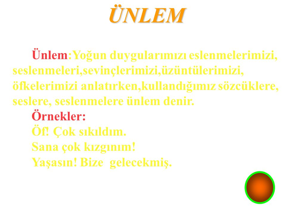 ÜNLEM Ünlem:Yoğun duygularımızı eslenmelerimizi,