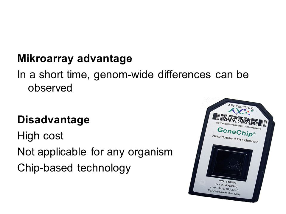 Mikroarray advantage In a short time, genom-wide differences can be observed. Disadvantage. High cost.