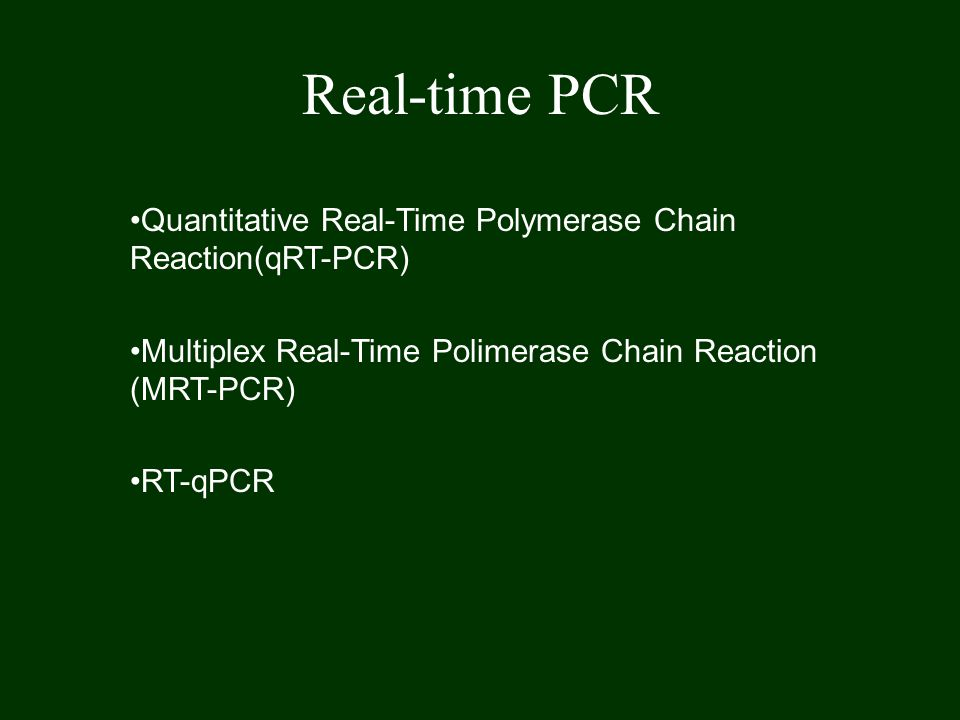 Real-time PCR Quantitative Real-Time Polymerase Chain Reaction(qRT-PCR) Multiplex Real-Time Polimerase Chain Reaction (MRT-PCR)