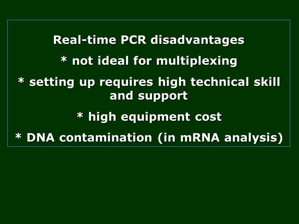 Real-time PCR disadvantages * not ideal for multiplexing