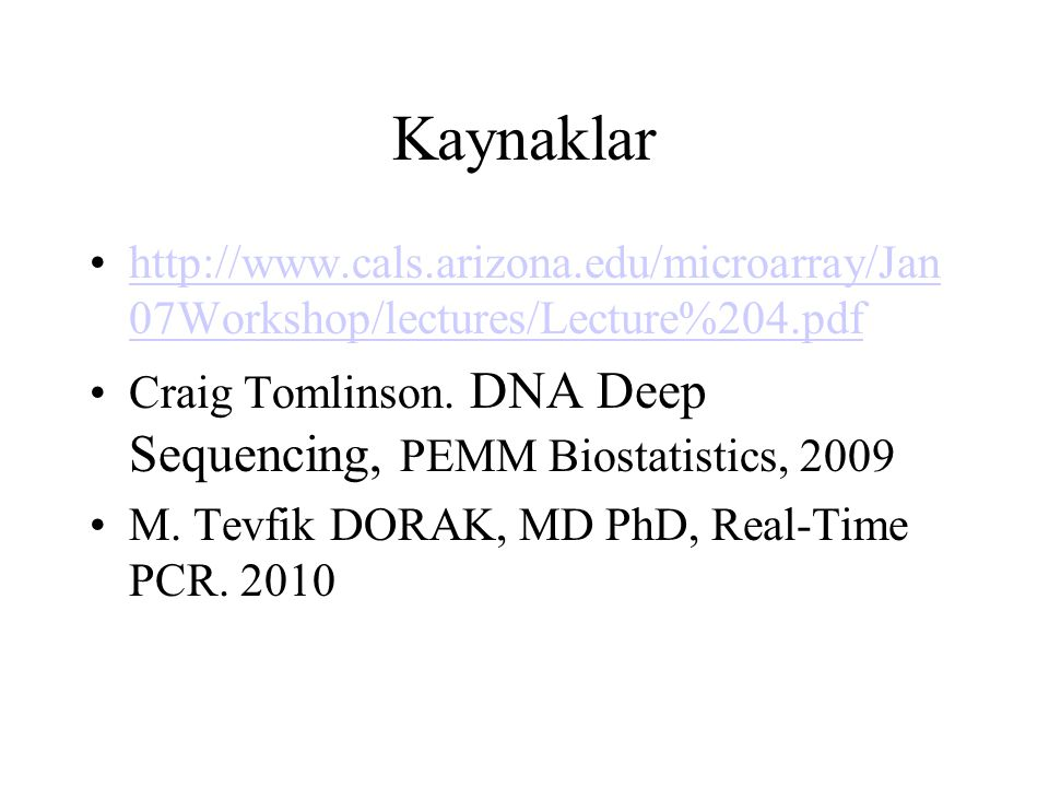 Kaynaklar http://www.cals.arizona.edu/microarray/Jan07Workshop/lectures/Lecture%204.pdf.