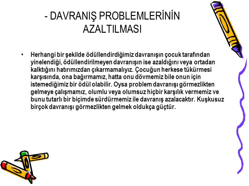 - DAVRANIŞ PROBLEMLERİNİN AZALTILMASI