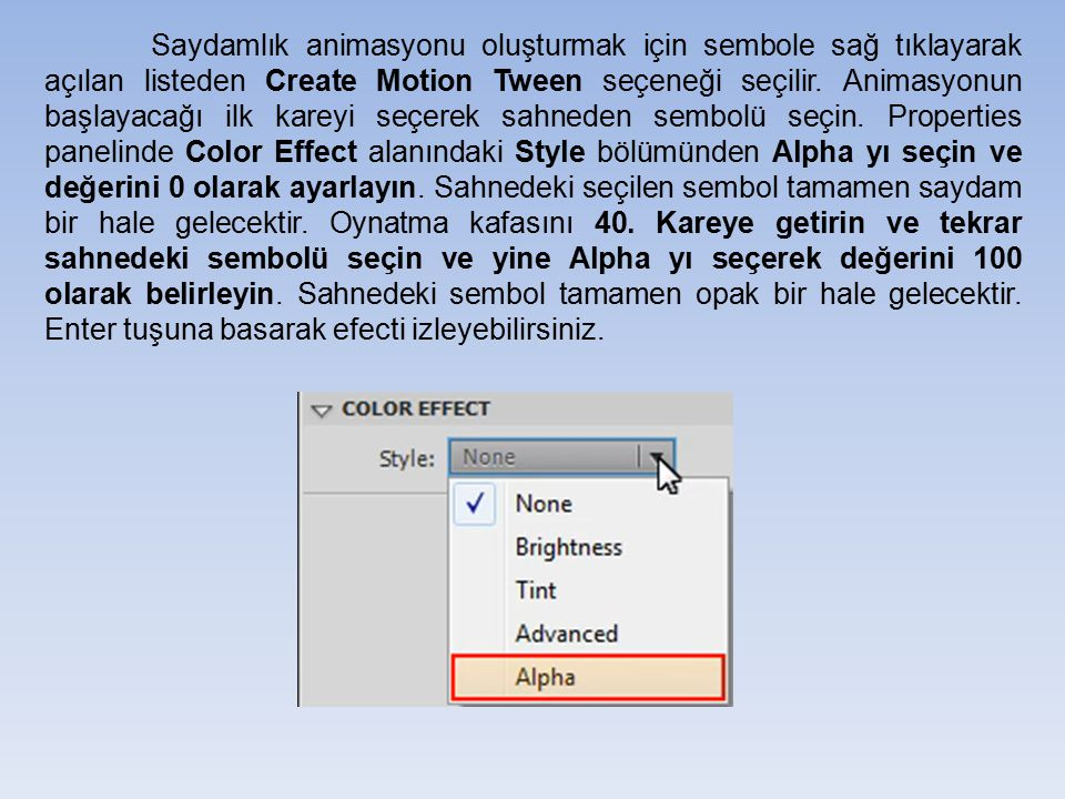 Saydamlık animasyonu oluşturmak için sembole sağ tıklayarak açılan listeden Create Motion Tween seçeneği seçilir.