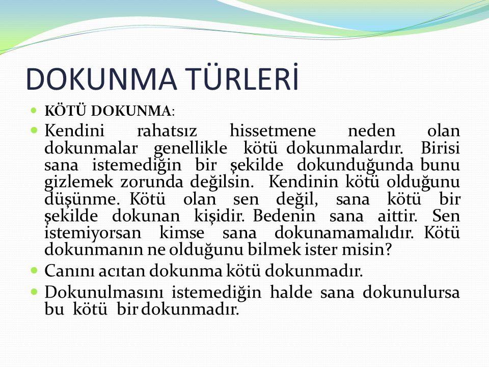 DOKUNMA TÜRLERİ KÖTÜ DOKUNMA: