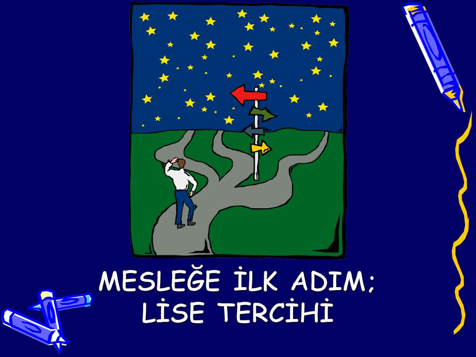 MESLEĞE İLK ADIM; LİSE TERCİHİ