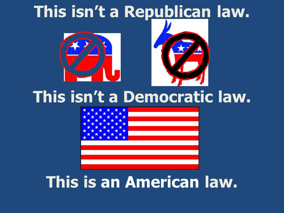 This isn't a Republican law. This isn't a Democratic law.