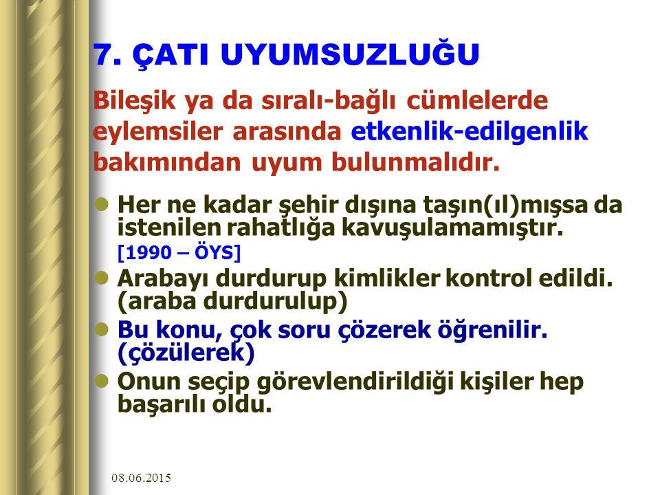 7. ÇATI UYUMSUZLUĞU Bileşik ya da sıralı-bağlı cümlelerde