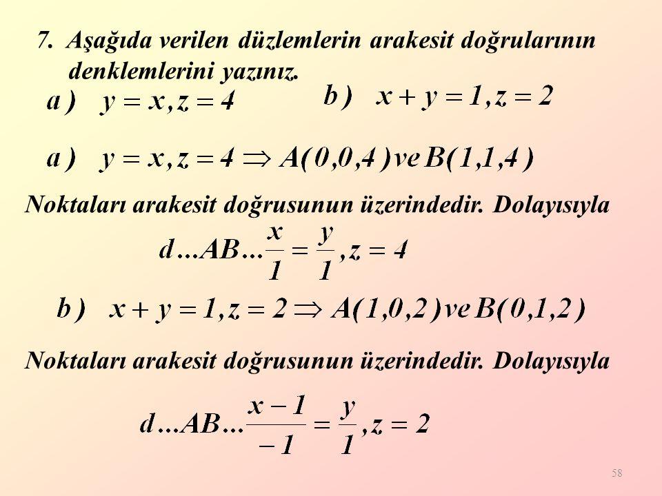 7. Aşağıda verilen düzlemlerin arakesit doğrularının denklemlerini yazınız.