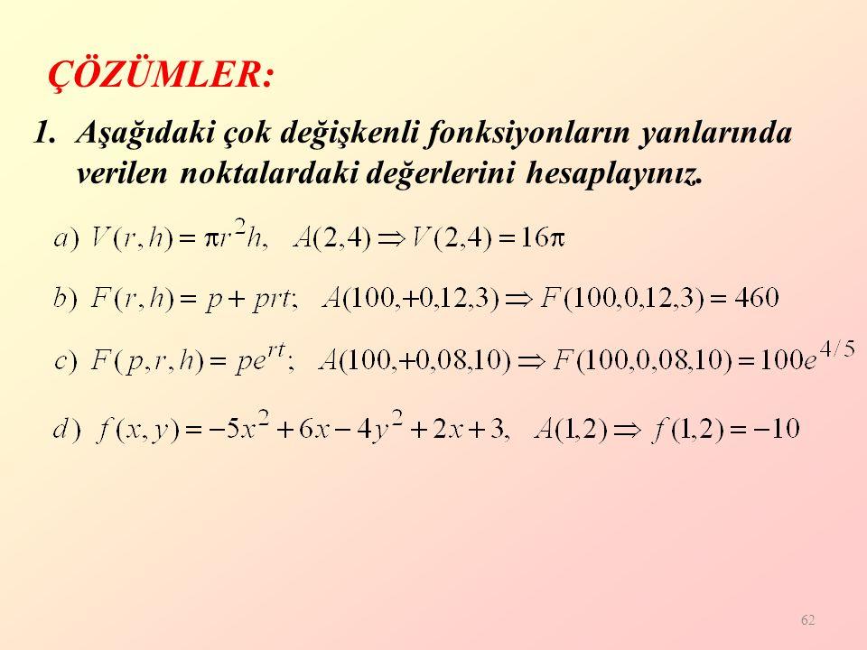 ÇÖZÜMLER: Aşağıdaki çok değişkenli fonksiyonların yanlarında verilen noktalardaki değerlerini hesaplayınız.