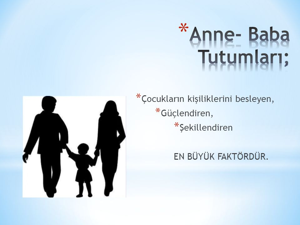 Anne- Baba Tutumları; Çocukların kişiliklerini besleyen, Güçlendiren,