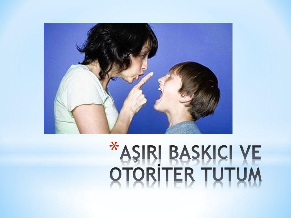 AŞIRI BASKICI VE OTORİTER TUTUM