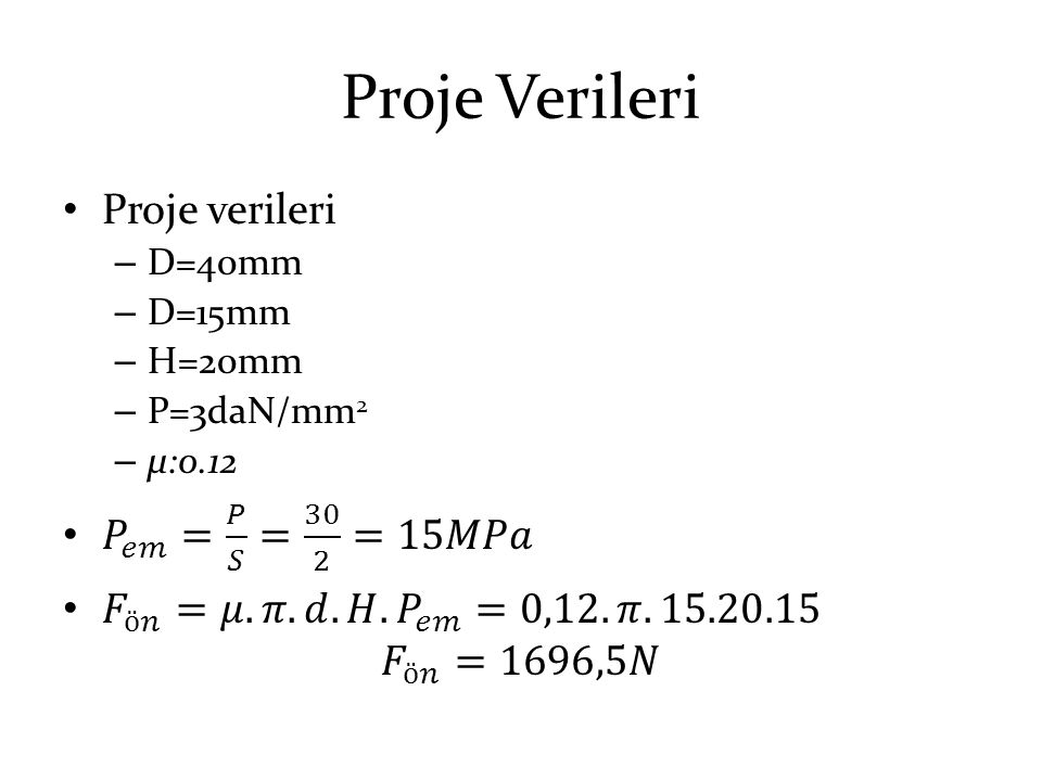 Proje Verileri Proje verileri 𝑃 𝑒𝑚 = 𝑃 𝑆 = 30 2 =15𝑀𝑃𝑎