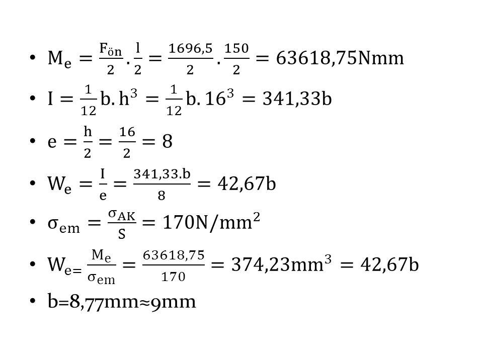 M e = F ön 2 . l 2 = 1696,5 2 . 150 2 =63618,75Nmm I= 1 12 b. h 3 = 1 12 b. 16 3 =341,33b. e= h 2 = 16 2 =8.