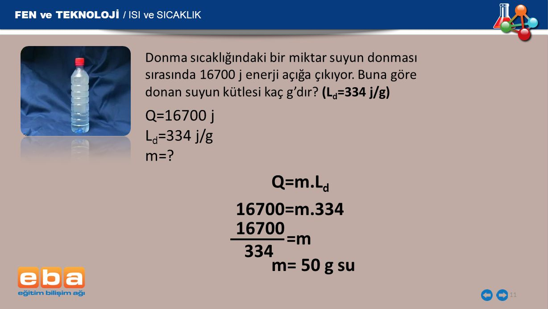 Q=m.Ld 16700=m.334 =m 16700 334 m= 50 g su Q=16700 j Ld=334 j/g m=