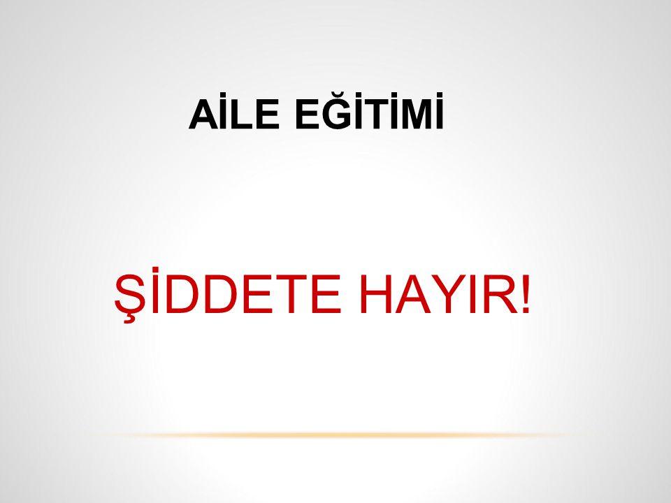 AİLE EĞİTİMİ ŞİDDETE HAYIR!