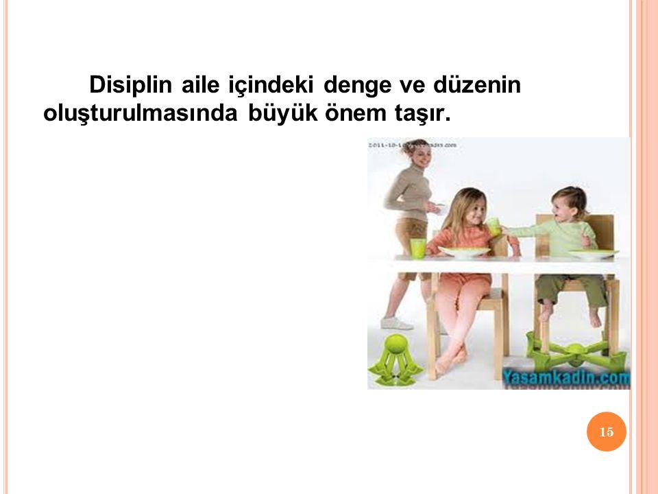 Disiplin aile içindeki denge ve düzenin oluşturulmasında büyük önem taşır.