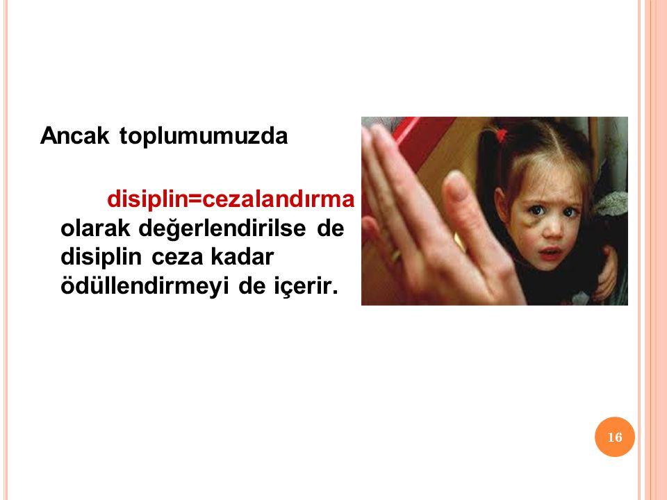 Ancak toplumumuzda disiplin=cezalandırma olarak değerlendirilse de disiplin ceza kadar ödüllendirmeyi de içerir.