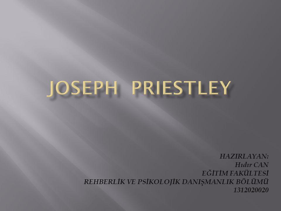 JOSEPH PRIESTLEY HAZIRLAYAN: Hıdır CAN EĞİTİM FAKÜLTESİ