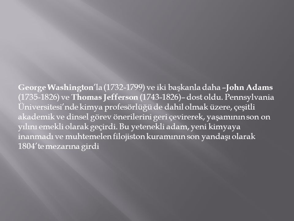 George Washington'la (1732-1799) ve iki başkanla daha –John Adams (1735-1826) ve Thomas Jefferson (1743-1826)– dost oldu.